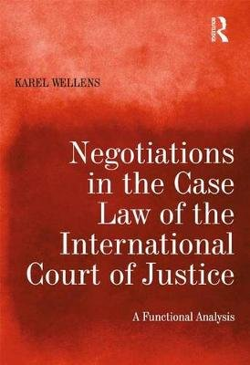 Negotiations in the Case Law of the International Court of Justice - A Functional Analysis (Electronic book text): Karel Wellens