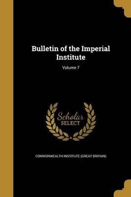 Bulletin of the Imperial Institute; Volume 7 (Paperback): Commonwealth Institute (Great Britain)