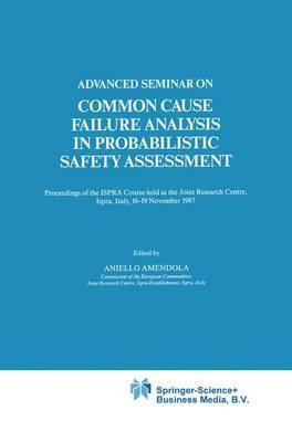 Advanced Seminar on Common Cause Failure Analysis in Probabilistic Safety Assessment (Paperback): Aniello Amendola