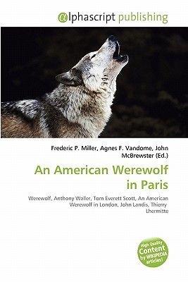 An American Werewolf in Paris (Paperback): Frederic P. Miller, Agnes F. Vandome, John McBrewster