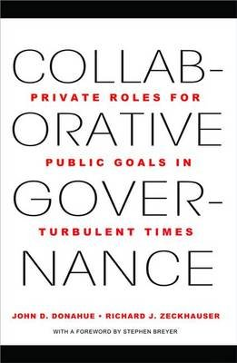 Collaborative Governance - Private Roles for Public Goals in Turbulent Times (Paperback): John D Donahue, Richard J. Zeckhauser