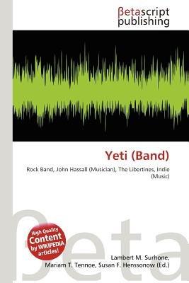 Yeti (Band) (Paperback): Lambert M. Surhone, Mariam T. Tennoe, Susan F. Henssonow