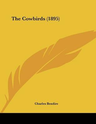 The Cowbirds (1895) (Paperback): Charles Bendire