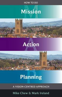 How to Do Mission Action Planning - A Vision-centred Approach (Paperback): Mike Chew, Mark Ireland