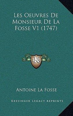 Les Oeuvres de Monsieur de La Fosse V1 (1747) (French, Hardcover): Antoine La Fosse
