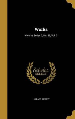 Works; Volume Series 2, No. 37, Vol. 3 (Hardcover): Hakluyt Society