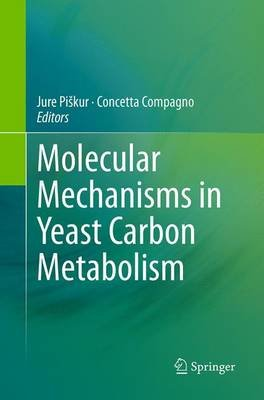 Molecular Mechanisms in Yeast Carbon Metabolism (Paperback, Softcover reprint of the original 1st ed. 2014): Jure Piskur,...