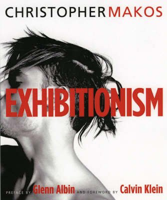 Exhibitionism (Hardcover): Christopher Makos, Glen Albin, Calvin Klein