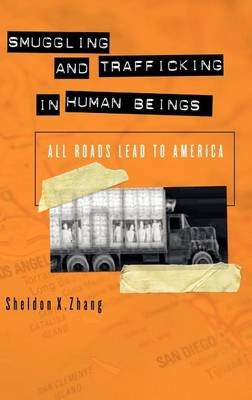 Smuggling and Trafficking in Human Beings: All Roads Lead to America (Electronic book text): Sheldon X. Zhang