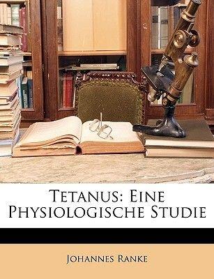 Tetanus - Eine Physiologische Studie (German, Paperback): Johannes Ranke
