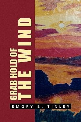 Grab Hold of the Wind (Paperback): Emory B. Tinley