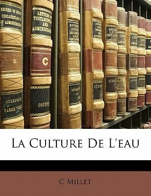 La Culture de L'Eau (English, French, Paperback): C Millet