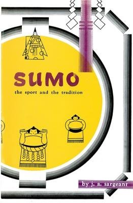 Sumo - The Sport and the Tradition (Electronic book text): J.A. Sargeant, Lastname Sargeant