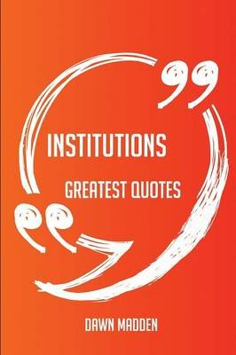Institutions Greatest Quotes - Quick, Short, Medium or Long Quotes. Find the Perfect Institutions Quotations for All Occasions...