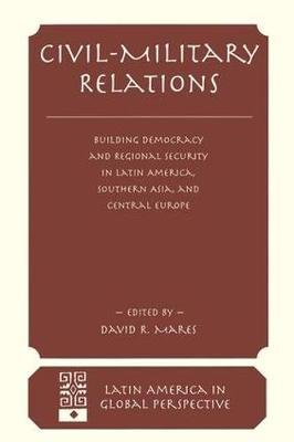 Civil-military Relations - Building Democracy And Regional Security In Latin America, Southern Asia, And Central Europe...
