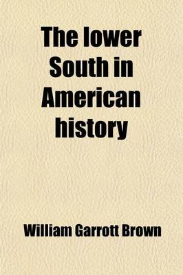 The Lower South in American History (Paperback): William Garrott Brown