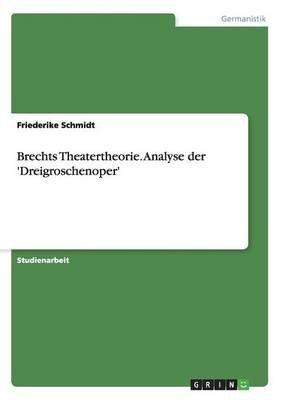 Brechts Theatertheorie. Analyse Der 'Dreigroschenoper' (German, Paperback): Friederike Schmidt