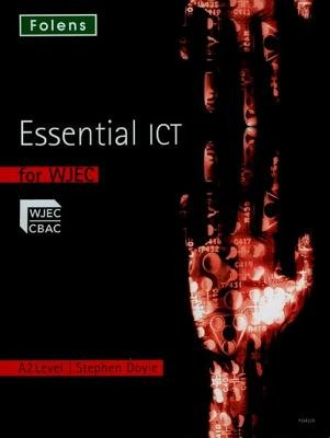 Essential ICT A Level: A2 Student Book for WJEC (Paperback): Stephen Doyle