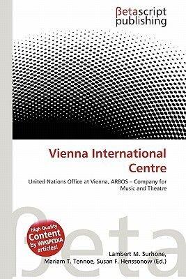 Vienna International Centre (Paperback): Lambert M. Surhone, Mariam T. Tennoe, Susan F. Henssonow