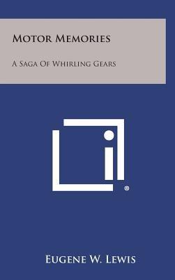 Motor Memories - A Saga of Whirling Gears (Hardcover): Eugene W. Lewis