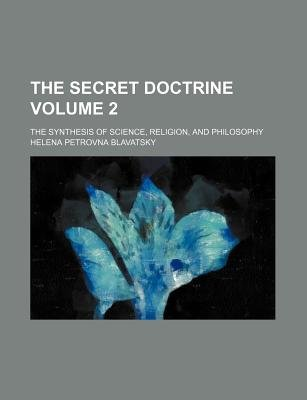 The Secret Doctrine Volume 2; The Synthesis of Science, Religion, and Philosophy (Paperback): Helena Petrovna Blavatsky