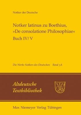 Notker Latinus Zu Boethius, de Consolatione Philosophiae - Buch IV/V: Kommentar (German, Electronic book text): Petrus W Tax
