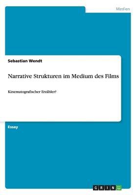 Narrative Strukturen Im Medium Des Films (German, Paperback): Sebastian Wendt