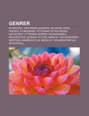 Genrer - Bygdespel, Datorspelsgenrer, Deckare, Epos, Fantasy, Filmgenrer, Fotografi Efter Genre, Gatukonst, Litterara Genrer, M...