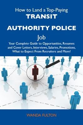 How to Land a Top-Paying Transit Authority Police Job - Your Complete Guide to Opportunities, Resumes and Cover Letters,...