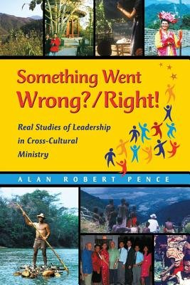 Something Went Wrong? / Right! Real Studies of Leadership in Cross-Cultural Ministry (Abridged, Electronic book text, abridged...