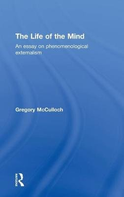 The Life of the Mind - An Essay on Phenomenological Externalism (Hardcover): Gregory McCulloch