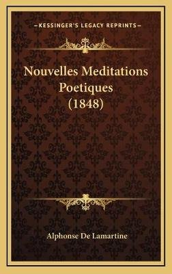 Nouvelles Meditations Poetiques (1848) (English, French, Hardcover): Alphonse De Lamartine