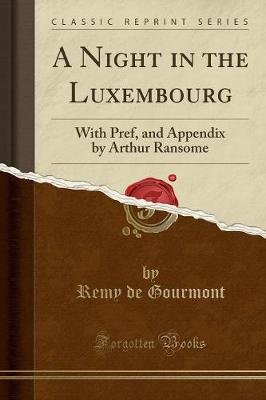 A Night in the Luxembourg - With Pref, and Appendix by Arthur Ransome (Classic Reprint) (Paperback): Remy De Gourmont