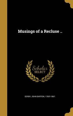Musings of a Recluse .. (Hardcover): John Barton 1793?-1867 Derby
