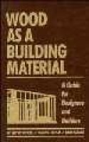 Wood as a Building Material -  A Guide for Designers and Builders (Hardcover): W. Wayne Wilcox, Elmer E. Botsai, Hans Kubler