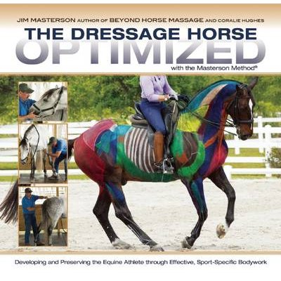 The Dressage Horse Optimized with the Masterson Method - Developing and Preserving the Equine Athlete Through Effective,...