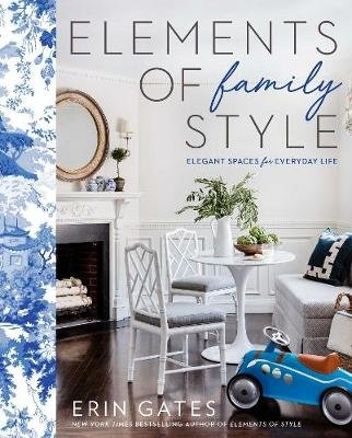 Elements of Family Style - Elegant Spaces for Everyday Life (Hardcover): Erin Gates