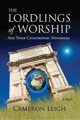 The Lordlings of Worship - And Their Catastrophic Mindrides (Hardcover): Cameron Leigh