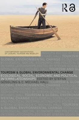 Tourism and Global Environmental Change - Ecological, Economic, Social and Political Interrelationships (Paperback, New ed):...