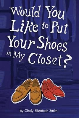 Would You Like To Put Your Shoes In My Closet? (Paperback): Cindy Smith