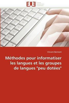 Methodes Pour Informatiser Les Langues Et Les Groupes de Langues Peu Dotees (French, Paperback): Vincent Berment