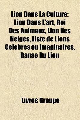 Lion Dans La Culture - Lion Celebre, Lion Dans L'Art, Lion En Heraldique, Lion Imaginaire, Sekhmet, Armorial Au Lion,...