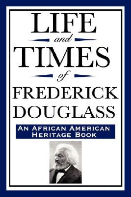Life and Times of Frederick Douglass (an African American Heritage Book) (Paperback): Frederick Douglass
