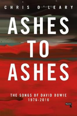 Ashes to Ashes - The Songs of David Bowie, 1976-2016 (Paperback, New edition): Chris O'Leary