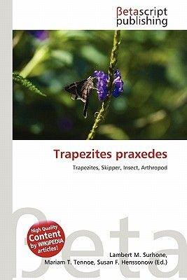 Trapezites Praxedes (Paperback): Lambert M. Surhone, Mariam T. Tennoe, Susan F. Henssonow