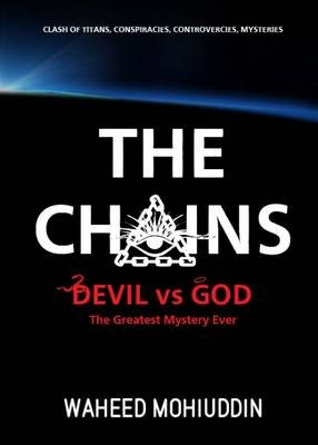 The Chains - Devil vs God, the Greatest Mystery Ever (Hardcover, 2nd Revised edition): Waheed Mohiuddin