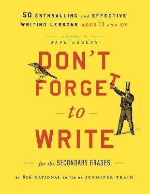 Don't Forget to Write for the Secondary Grades - 50 Enthralling and Effective Writing Lessons (Ages 11 and Up)...