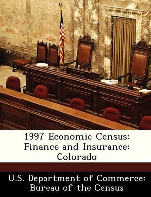 1997 Economic Census - Finance and Insurance: Colorado (Paperback):
