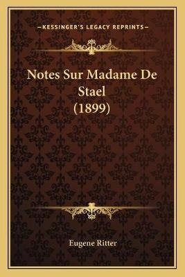 Notes Sur Madame de Stael (1899) (French, Paperback): Eugene Ritter
