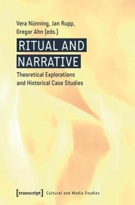 Ritual and Narrative - Theoretical Explorations and Historical Case Studies (Paperback): Vera Nunning, Jan Rupp, Gregor Ahn